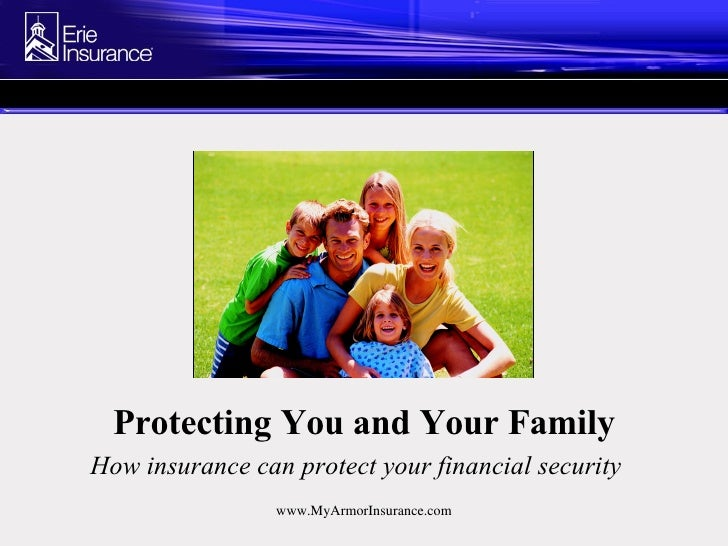 Protecting You and Your Family How insurance can protect your financial security   www.MyArmorInsurance.com