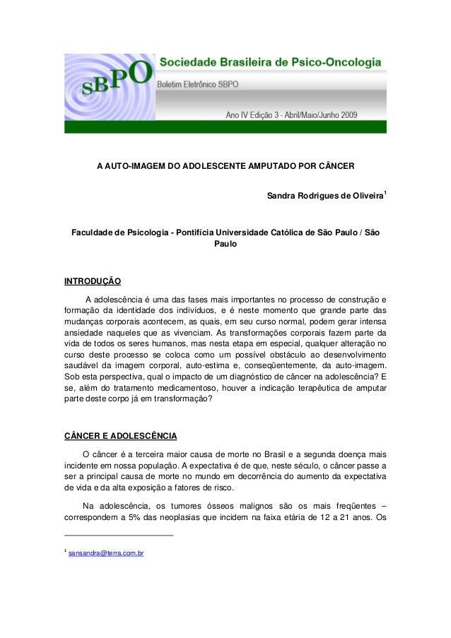 A AUTO-IMAGEM DO ADOLESCENTE AMPUTADO POR CÂNCER Sandra Rodrigues de Oliveira1  Faculdade de Psicologia - Pontifícia Unive...