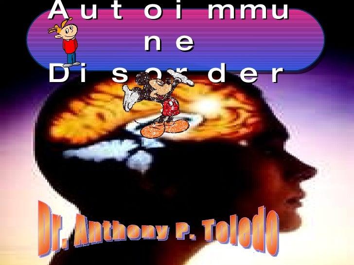 Autoimmune Disorders Dr. Anthony P. Toledo