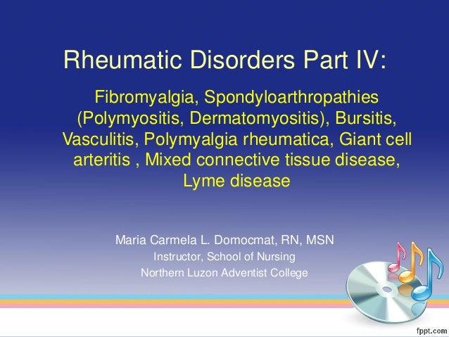 Rheumatic Disorders Part IV:    Fibromyalgia, Spondyloarthropathies (Polymyositis, Dermatomyositis), Bursitis,Vasculitis, ...