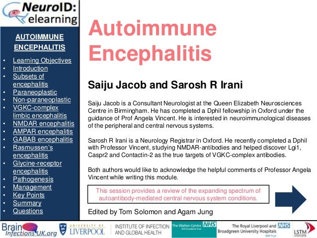 AUTOIMMUNE ENCEPHALITIS • Learning Objectives • Introduction • Subsets of encephalitis • Paraneoplastic • Non-paraneoplast...