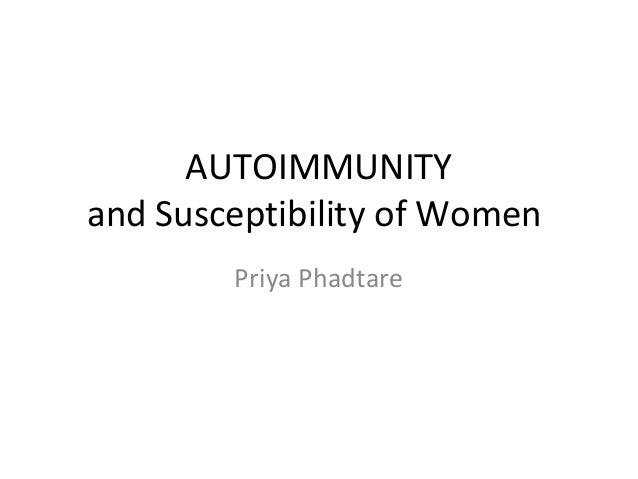AUTOIMMUNITY and Susceptibility of Women Priya Phadtare