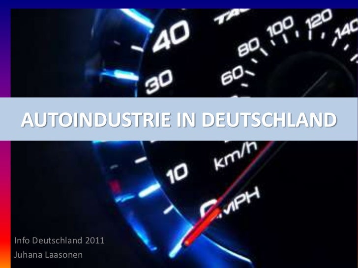 AUTOINDUSTRIE IN DEUTSCHLAND<br />Info Deutschland 2011<br />Juhana Laasonen<br />
