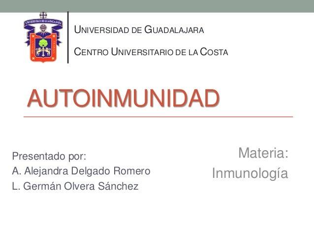 UNIVERSIDAD DE GUADALAJARA            CENTRO UNIVERSITARIO DE LA COSTA  AUTOINMUNIDADPresentado por:                      ...