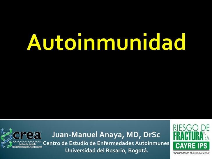 Juan-Manuel Anaya, MD, DrSc  Centro de Estudio de Enfermedades Autoinmunes  Universidad del Rosario, Bogotá.