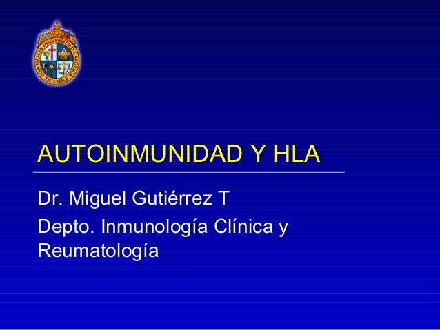 AUTOINMUNIDAD Y HLADr. Miguel Gutiérrez TDepto. Inmunología Clínica yReumatología