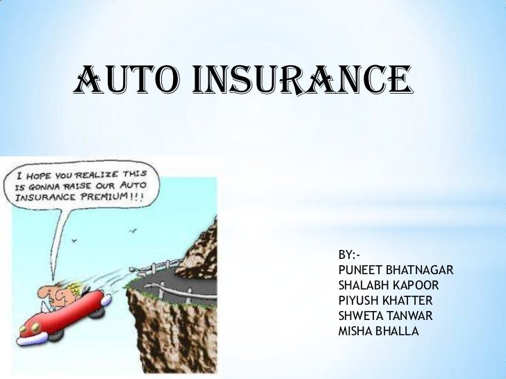 AUTO INSURANCE          BY:-          PUNEET BHATNAGAR          SHALABH KAPOOR          PIYUSH KHATTER          SHWETA TAN...
