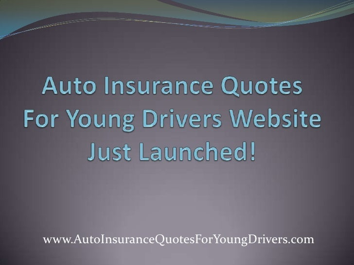 Auto Insurance Quotes For Young Drivers Website Just Launched!<br />www.AutoInsuranceQuotesForYoungDrivers.com<br />