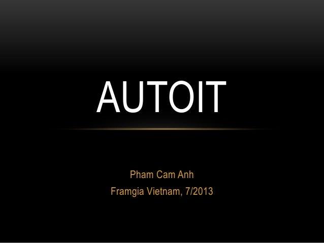 Pham Cam Anh Framgia Vietnam, 7/2013 AUTOIT