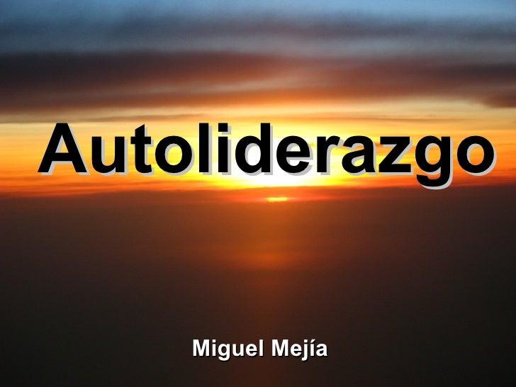 Autoliderazgo      Miguel Mejía