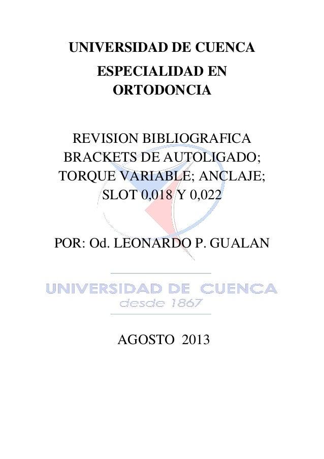 UNIVERSIDAD DE CUENCA ESPECIALIDAD EN ORTODONCIA REVISION BIBLIOGRAFICA BRACKETS DE AUTOLIGADO; TORQUE VARIABLE; ANCLAJE; ...