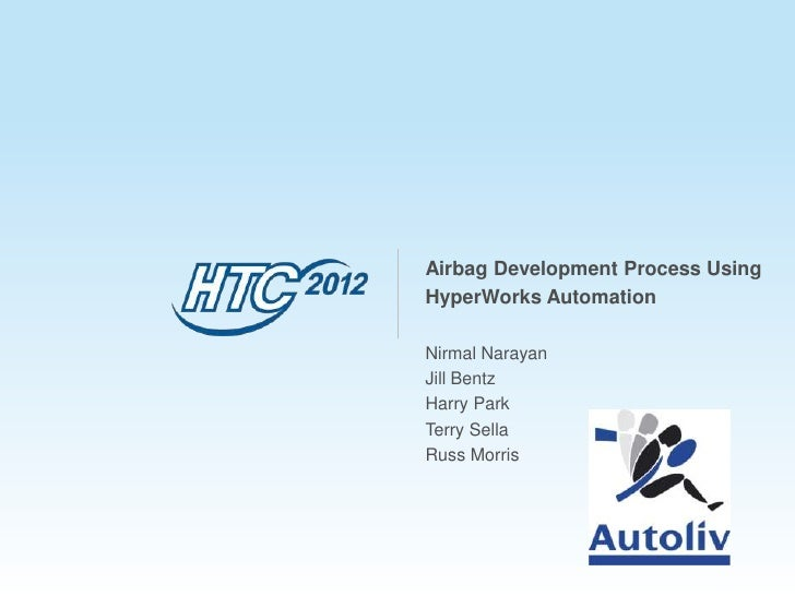 Airbag Development Process UsingHyperWorks AutomationNirmal NarayanJill BentzHarry ParkTerry SellaRuss Morris