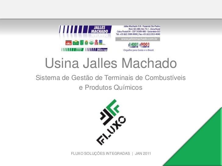 Usina Jalles MachadoSistema de Gestão de Terminais de Combustíveis             e Produtos Químicos          FLUXO SOLUÇÕES...