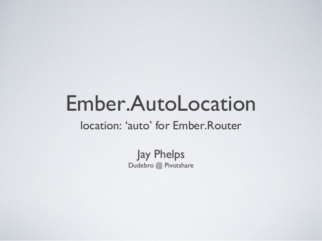 Ember.AutoLocationlocation: 'auto' for Ember.RouterJay PhelpsDudebro @ Pivotshare