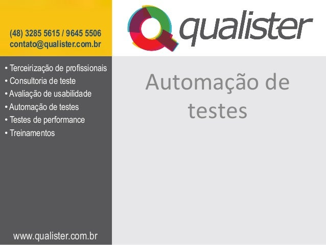 (48) 3285 5615 / 9645 5506 contato@qualister.com.br• Terceirização de profissionais• Consultoria de teste• Avaliação de...