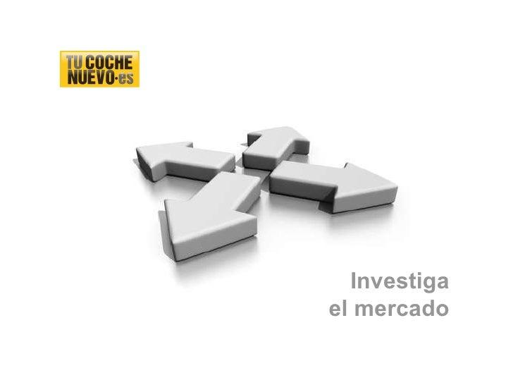 Investiga el mercado