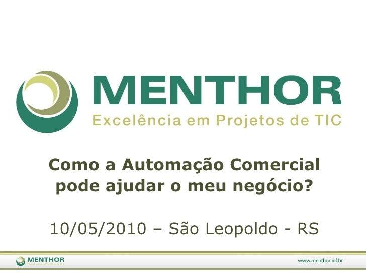 Como a AutomaçãoComercial<br />podeajudar o meunegócio?<br />10/05/2010– São Leopoldo - RS<br />