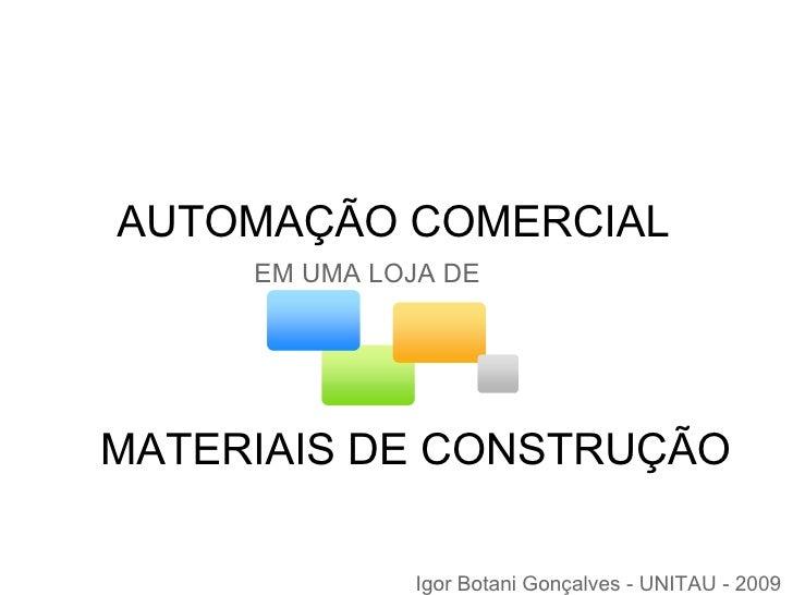 AUTOMAÇÃO COMERCIAL MATERIAIS DE CONSTRUÇÃO EM UMA LOJA DE Igor Botani Gonçalves - UNITAU - 2009