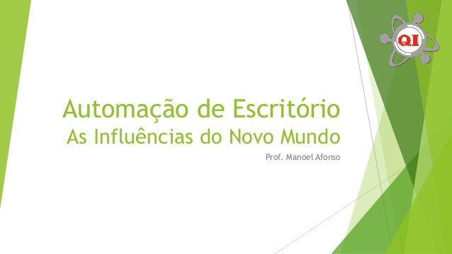 Automação de Escritório As Influências do Novo Mundo Prof. Manoel Afonso