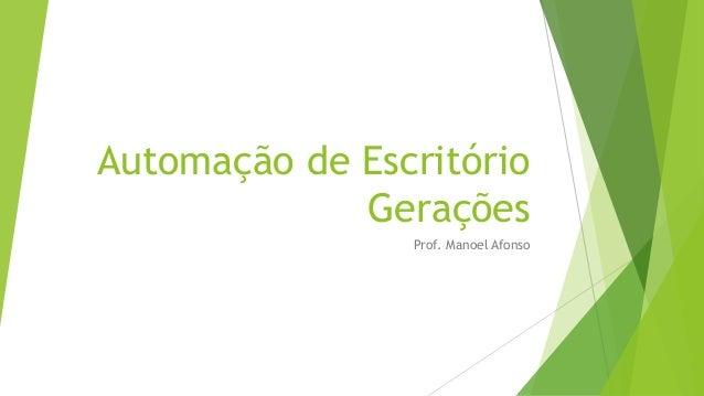 Automação de Escritório Gerações Prof. Manoel Afonso