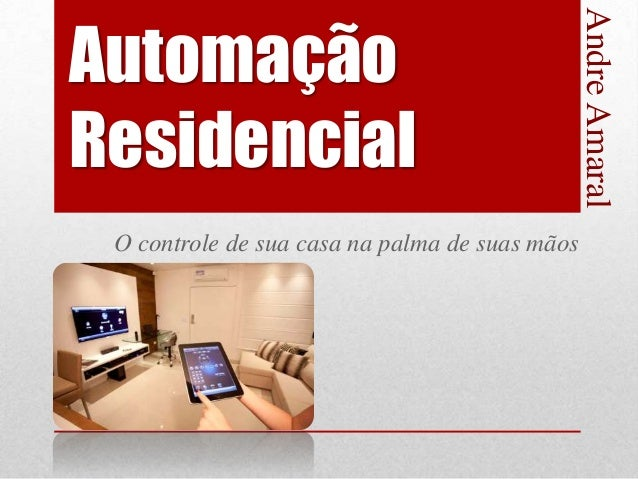 AutomaçãoResidencialO controle de sua casa na palma de suas mãosAndreAmaral