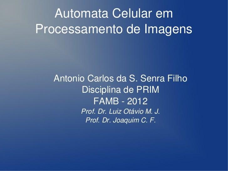 AutomataCelularem    ProcessamentodeImagens      AntonioCarlosdaS.SenraFilho            DisciplinadePRIM      ...