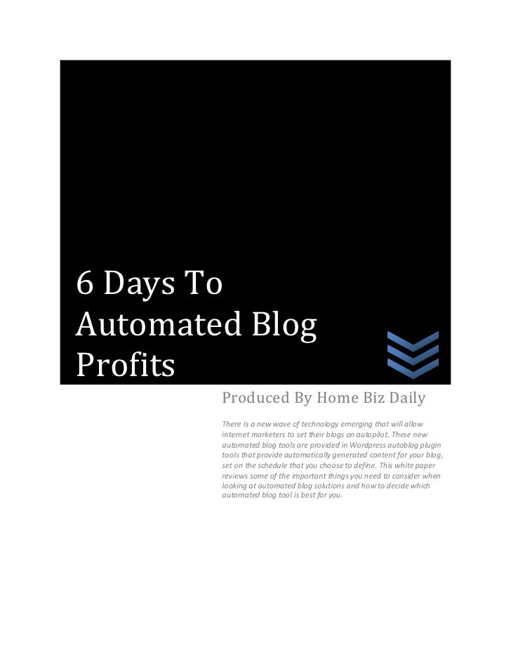 6 Days To Automated Blog Profits         Produced By Home Biz Daily         There is a new wave of technology emerging tha...