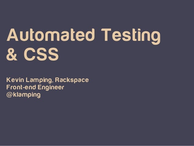 Automated Testing & CSS Kevin Lamping, Rackspace Front-end Engineer @klamping