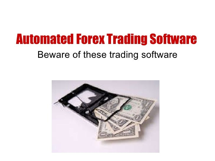 Automated Forex Trading Software Beware of these trading software