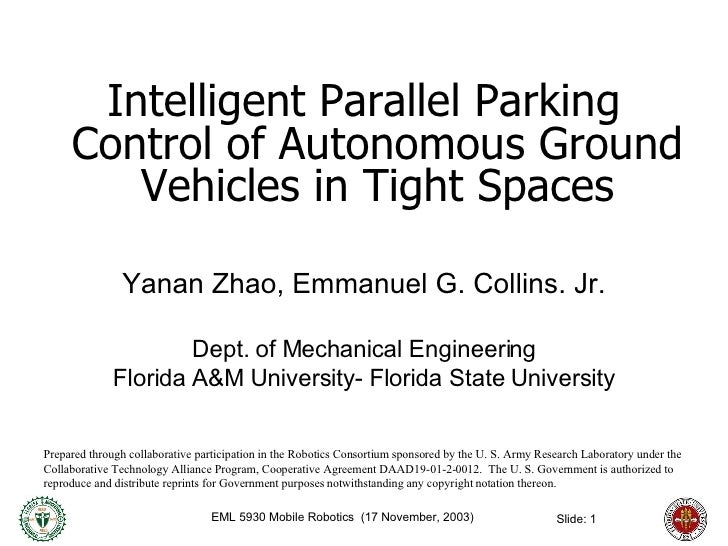 <ul><li>Intelligent Parallel Parking Control of Autonomous Ground Vehicles in Tight Spaces </li></ul><ul><li>Yanan Zhao, E...