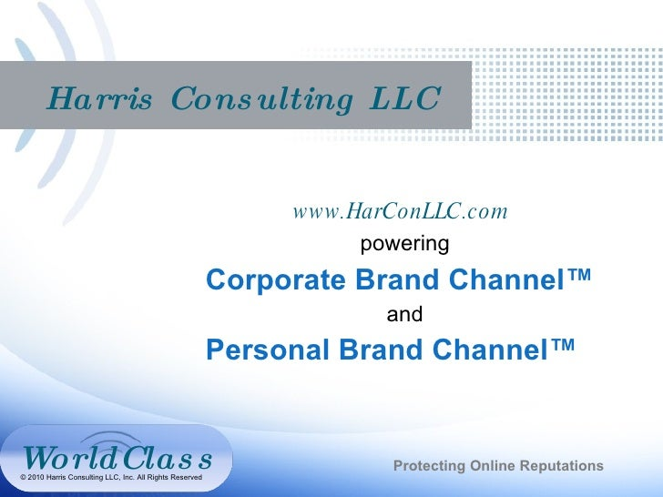 Harris Consulting LLC www.HarConLLC.com  powering Corporate Brand Channel™ and Personal Brand Channel™ Protecting Online R...