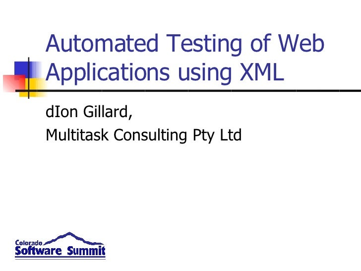 Automated Testing of Web Applications using XML dIon Gillard, Multitask Consulting Pty Ltd