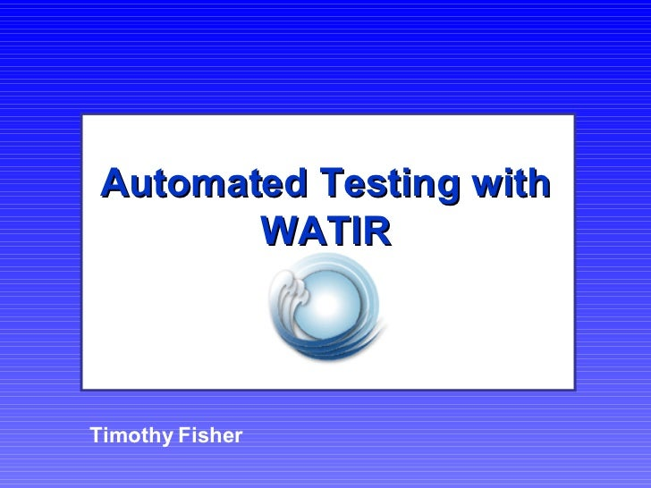 Automated Testing with WATIR Timothy Fisher