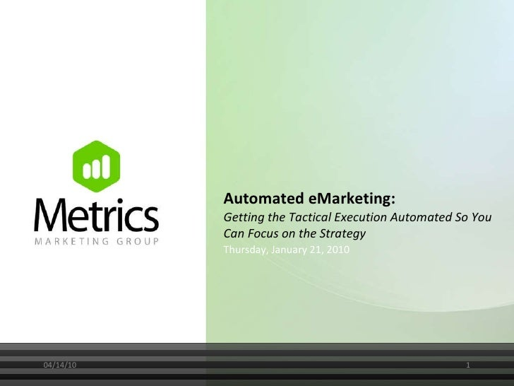 Automated eMarketing:  Getting the Tactical Execution Automated So You Can Focus on the Strategy Thursday, January 21, 201...