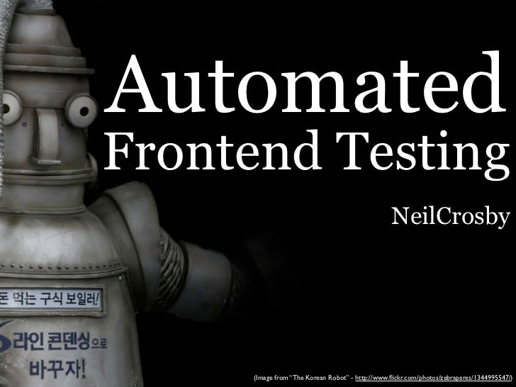 "Automated Frontend Testing                                                  NeilCrosby          (Image from ""The Korean Ro..."