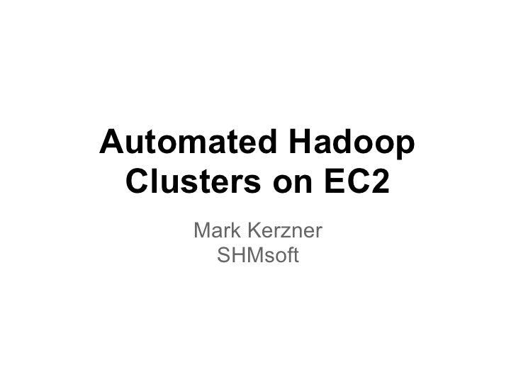 Automated Hadoop Clusters on EC2    Mark Kerzner     SHMsoft