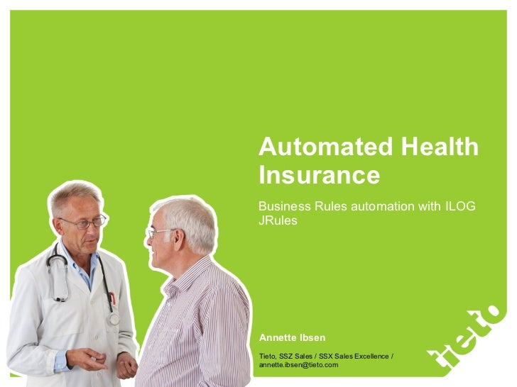 Automated Health Insurance Business Rules automation with ILOG JRules Annette Ibsen Tieto, SSZ Sales / SSX Sales Excellenc...