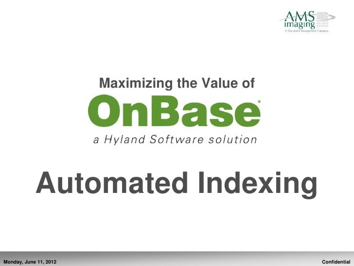 Maximizing the Value of            Automated IndexingMonday, June 11, 2012                             Confidential