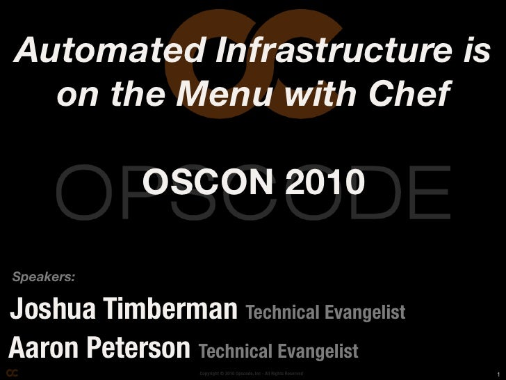 Automated Infrastructure is   on the Menu with Chef              OSCON 2010  Speakers:  Joshua Timberman Technical Evangel...