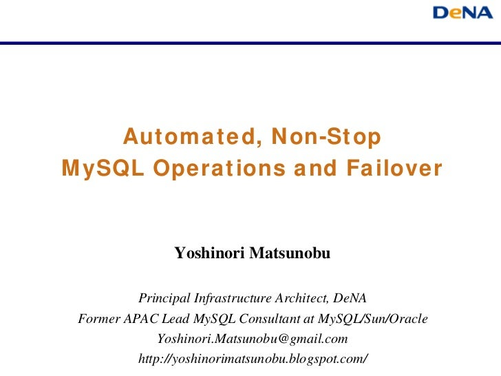 Automated, Non-StopMySQL Operations and Failover               Yoshinori Matsunobu          Principal Infrastructure Archi...