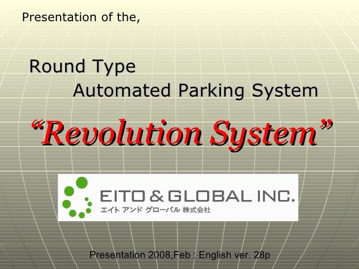 <ul><li>Round Type  </li></ul><ul><li>Automated Parking System </li></ul>Presentation of the, Presentation 2008,Feb : Engl...