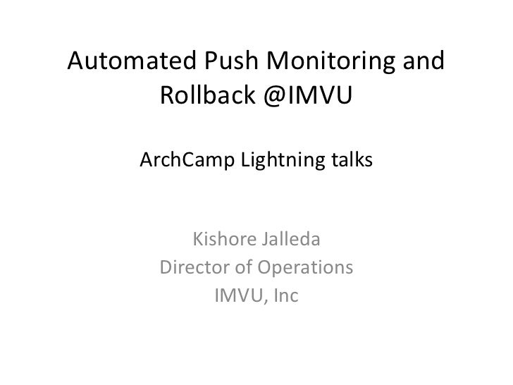 Automated Push Monitoring and Rollback @IMVUArchCamp Lightning talks <br />KishoreJalleda<br />Director of Operations<br /...