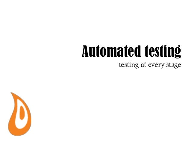 Automated testing      testing at every stage