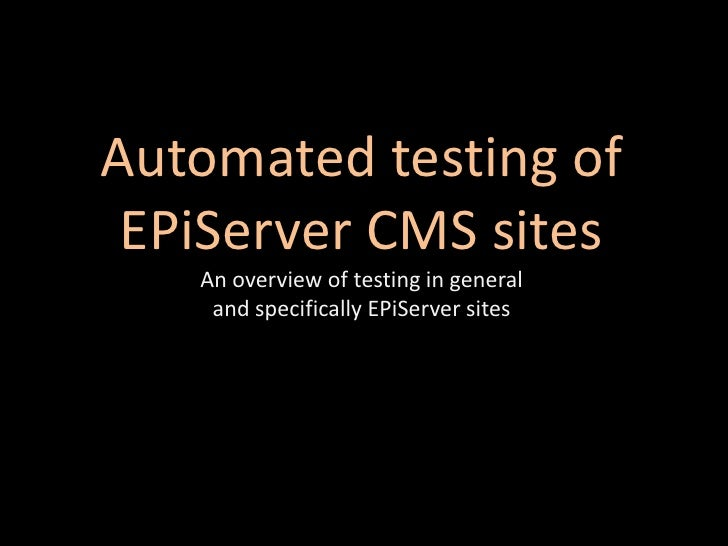 Automated testing of EPiServer CMS sitesAn overview of testing in general and specifically EPiServer sites<br />