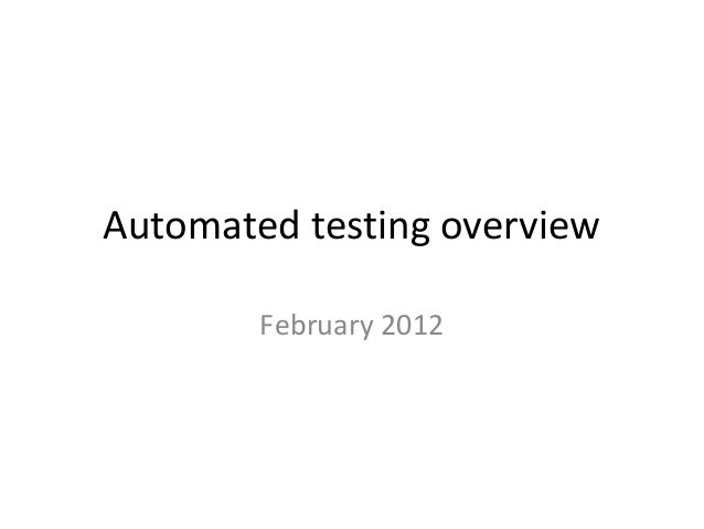 Automated testing overview February 2012