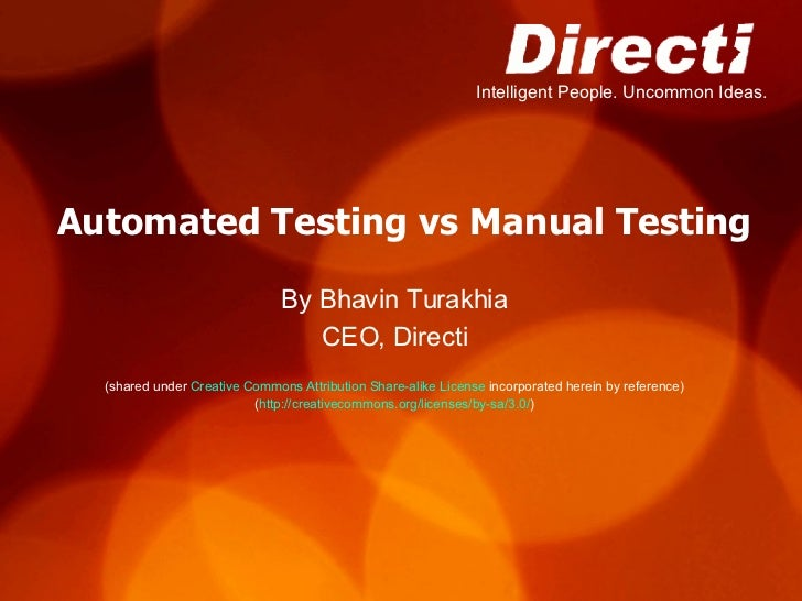 Automated Testing vs Manual Testing By Bhavin Turakhia CEO, Directi (shared under  Creative Commons Attribution Share-alik...