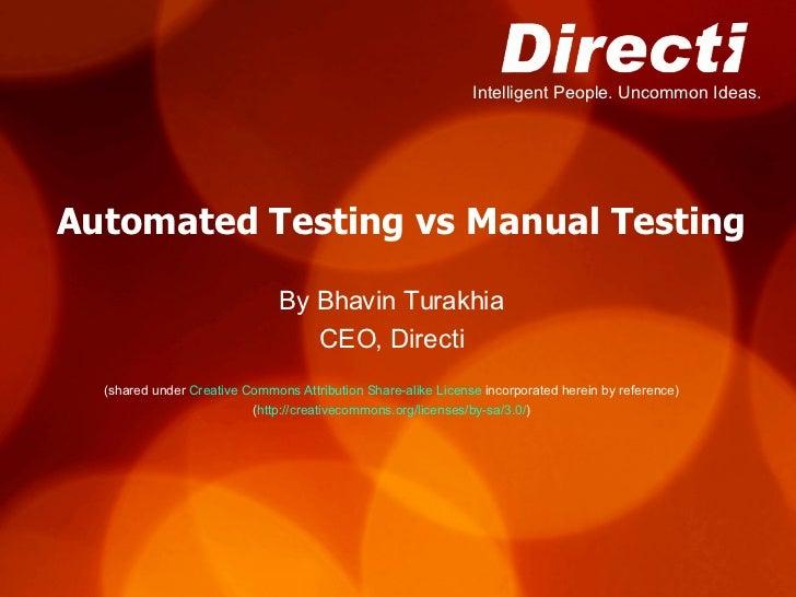 Automated Testing vs Manual Testing By Bhavin Turakhia CEO, Directi (shared under  Creative Commons Attribution Share-alik...