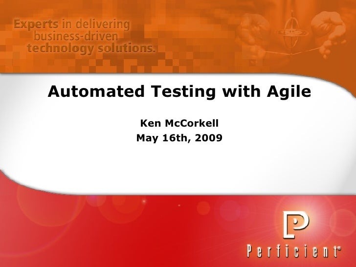 Automated Testing with Agile Ken McCorkell May 16th, 2009