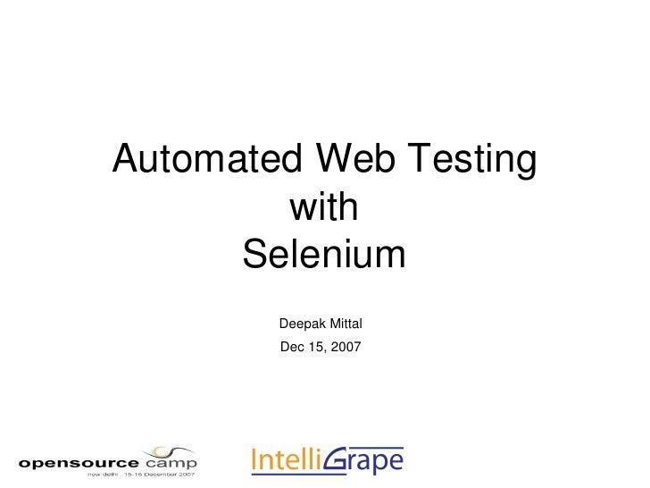 AutomatedWebTesting         with       Selenium         DeepakMittal         Dec15,2007