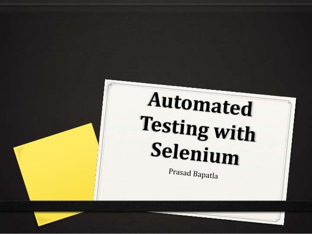 """Selenium automates browsers""Why automate testing?Test automation has specific advantages for improving thelong-term effic..."